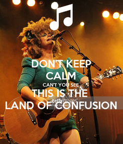 Poster: DON'T KEEP CALM CAN'T YOU SEE THIS IS THE  LAND OF CONFUSION