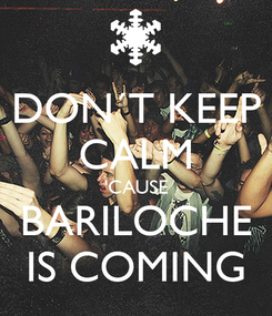 Poster: DON´T KEEP CALM 'CAUSE BARILOCHE IS COMING