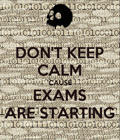 Poster: DON'T KEEP CALM 'CAUSE EXAMS ARE STARTING