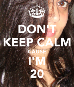Poster: DON'T KEEP CALM CAUSE I'M 20