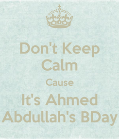 Poster: Don't Keep Calm Cause It's Ahmed Abdullah's BDay