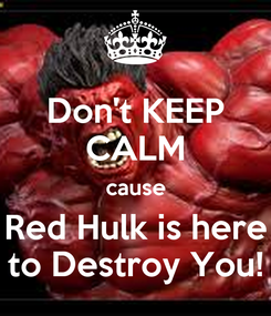 Poster: Don't KEEP CALM cause Red Hulk is here to Destroy You!