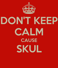 Poster: DON'T KEEP CALM CAUSE SKUL
