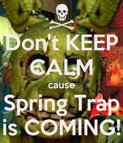 Poster: Don't KEEP CALM cause Spring Trap is COMING!