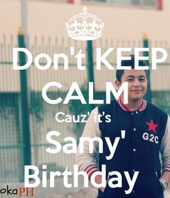 Poster:  Don't KEEP CALM Cauz' it's  Samy' Birthday