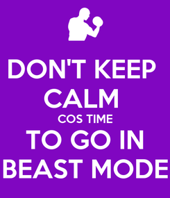Poster: DON'T KEEP  CALM  COS TIME TO GO IN BEAST MODE