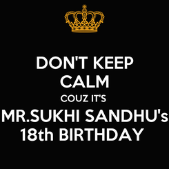 Poster: DON'T KEEP CALM COUZ IT'S  MR.SUKHI SANDHU's 18th BIRTHDAY
