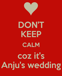 Poster: DON'T KEEP CALM coz it's Anju's wedding