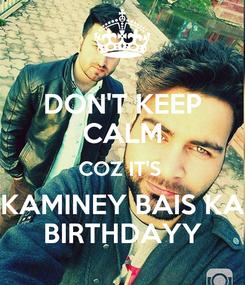 Poster: DON'T KEEP CALM COZ IT'S  KAMINEY BAIS KA BIRTHDAYY