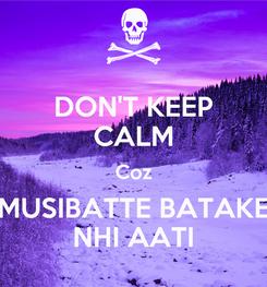 Poster: DON'T KEEP CALM Coz MUSIBATTE BATAKE NHI AATI