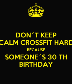 Poster: DON´T KEEP CALM CROSSFIT HARD BECAUSE SOMEONE´S 30 TH BIRTHDAY