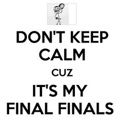 Poster: DON'T KEEP CALM CUZ IT'S MY  FINAL FINALS