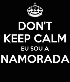 Poster: DON'T KEEP CALM EU SOU A NAMORADA