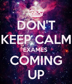 Poster: DON'T KEEP CALM EXAMES  COMING UP