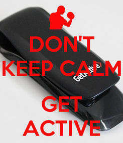 Poster: DON'T KEEP CALM  GET ACTIVE