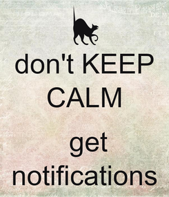 Poster: don't KEEP CALM   get notifications