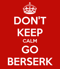 Poster: DON'T KEEP CALM GO BERSERK
