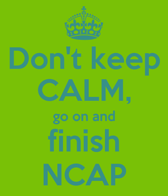 Poster: Don't keep CALM, go on and finish NCAP