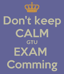 Poster: Don't keep CALM GTU EXAM  Comming