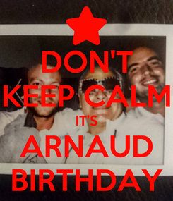 Poster: DON'T KEEP CALM IT'S ARNAUD BIRTHDAY