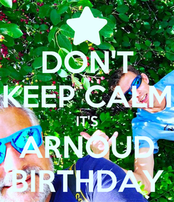 Poster: DON'T KEEP CALM IT'S ARNOUD BIRTHDAY