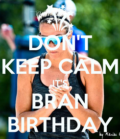 Poster: DON'T KEEP CALM IT'S BRAN BIRTHDAY