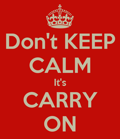 Poster: Don't KEEP CALM It's CARRY ON