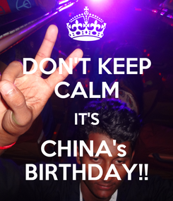 Poster: DON'T KEEP CALM IT'S CHINA's  BIRTHDAY!!