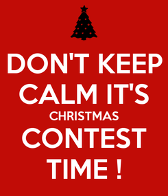 Poster: DON'T KEEP CALM IT'S CHRISTMAS CONTEST TIME !