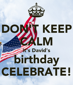 Poster: DON'T KEEP CALM it's David's birthday CELEBRATE!