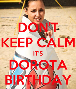 Poster: DON'T KEEP CALM IT'S DOROTA BIRTHDAY