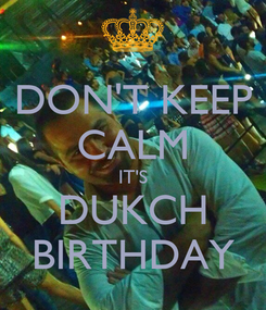 Poster: DON'T KEEP CALM IT'S DUKCH BIRTHDAY