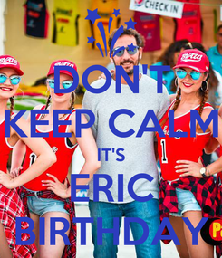 Poster: DON'T KEEP CALM IT'S ERIC BIRTHDAY