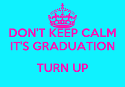 Poster: DON'T KEEP CALM IT'S GRADUATION  TURN UP