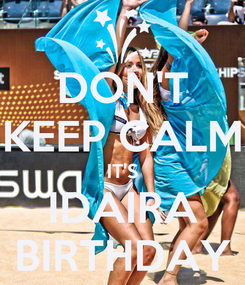 Poster: DON'T KEEP CALM IT'S IDAIRA BIRTHDAY