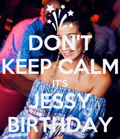 Poster: DON'T KEEP CALM IT'S JESSY BIRTHDAY