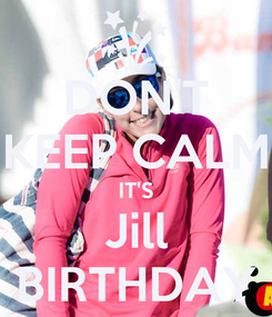 Poster: DON'T KEEP CALM IT'S Jill BIRTHDAY