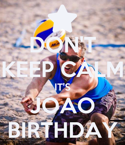Poster: DON'T KEEP CALM IT'S JOAO BIRTHDAY