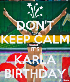 Poster: DON'T KEEP CALM IT'S KARLA BIRTHDAY