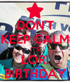 Poster: DON'T KEEP CALM IT'S LORI BIRTHDAY