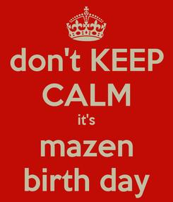 Poster: don't KEEP CALM it's mazen birth day