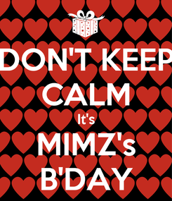 Poster: DON'T KEEP CALM It's MIMZ's B'DAY