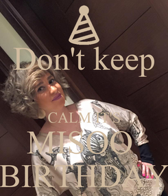 Poster: Don't keep  CALM IT'S MISOO  BIRTHDAY