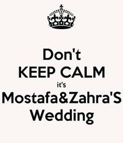 Poster: Don't KEEP CALM it's Mostafa&Zahra'S Wedding