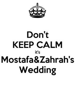 Poster: Don't KEEP CALM it's Mostafa&Zahrah's Wedding