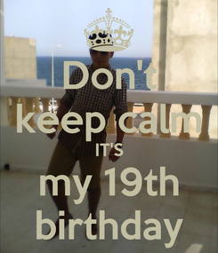 Poster: Don't keep calm IT'S my 19th birthday