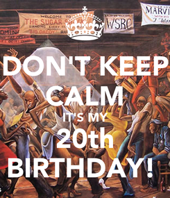 Poster: DON'T KEEP CALM IT'S MY 20th BIRTHDAY!