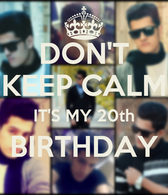 Poster: DON'T KEEP CALM IT'S MY 20th BIRTHDAY