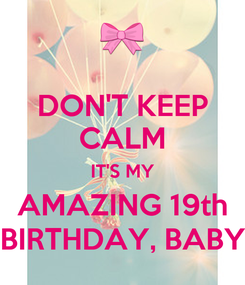 Poster: DON'T KEEP CALM IT'S MY AMAZING 19th BIRTHDAY, BABY