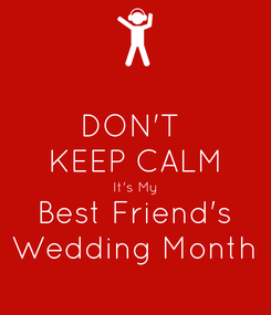 Poster: DON'T  KEEP CALM It's My Best Friend's Wedding Month